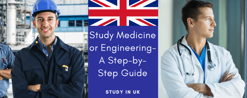 Study in UK Medicine or Engineering- A Step-by-Step Guide